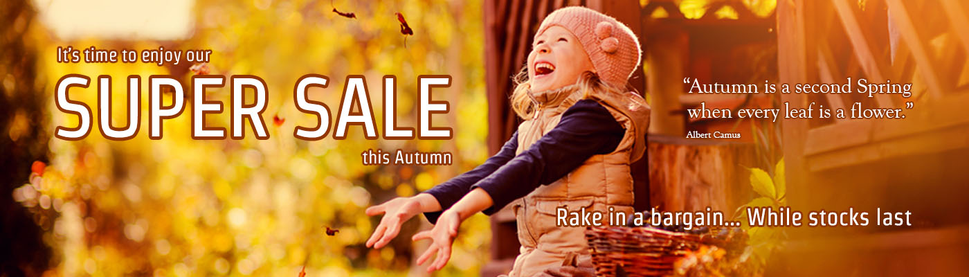 It's time to enjoy our SUPER SALE this Autumn
