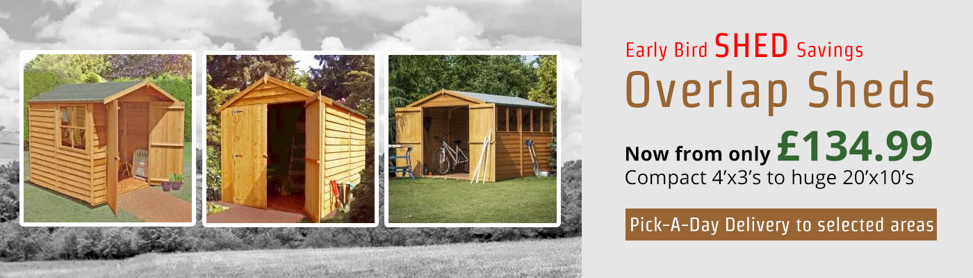 Early Bird SHED Savings - Overlap Sheds - Popular wooden sheds from just £134.99