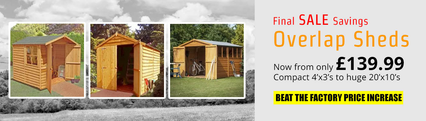 Final SALE Savings - Overlap Sheds - Popular wooden sheds from just £139.99