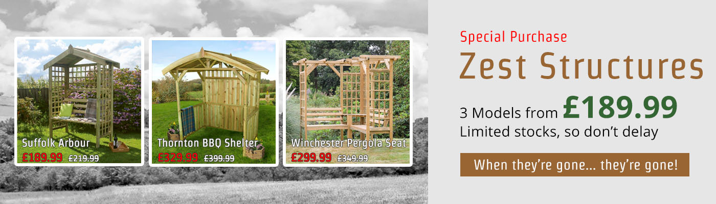 Special Purchase... Zest Structures... 3 Models from £189.99... Limited stocks, so don't delay